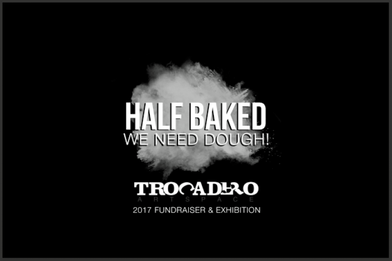 Fundraiser By Trocadero Art Space Half Baked We Need Dough